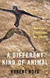 A Different Kind of Animal: How Culture Transformed Our Species: How Culture Transformed Our Species (The University Center for Human Values Series)