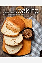 Baking: A Baking Cookbook with Delicious Baking Recipes (2nd Edition) Kindle Edition