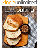 Baking: A Baking Cookbook with Delicious Baking Recipes