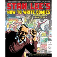 Stan Lee's How to Write Comics: From the Legendary Co-Creator of Spider-Man, the Incredible Hulk, Fantastic Four, X-Men…