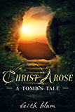 Christ Arose: A Tomb's Tale