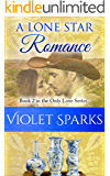 A Lone Star Romance: Book 2 in The Only Love Series