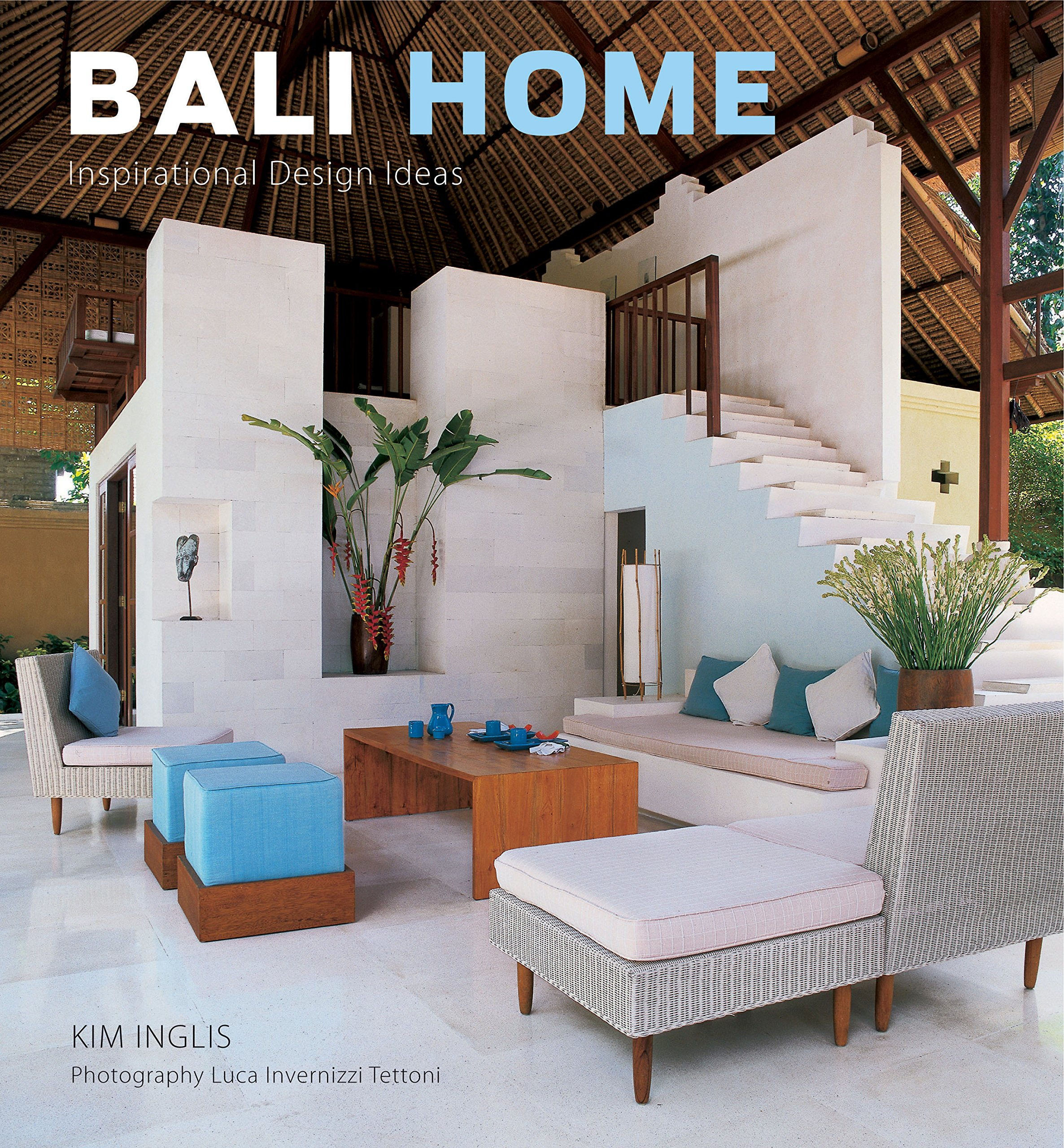Bali Home: Inspirational Design Ideas: Kim Inglis, Luca Invernizzi Tettoni:  9780804839822: Amazon.com: Books