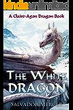 The White Dragon: A Claire-Agon Dragon Book (Dragon Series 4) (English Edition)