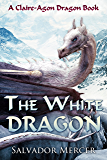 The White Dragon: A Claire-Agon Dragon Book (Dragon Series 4) (English Edition)