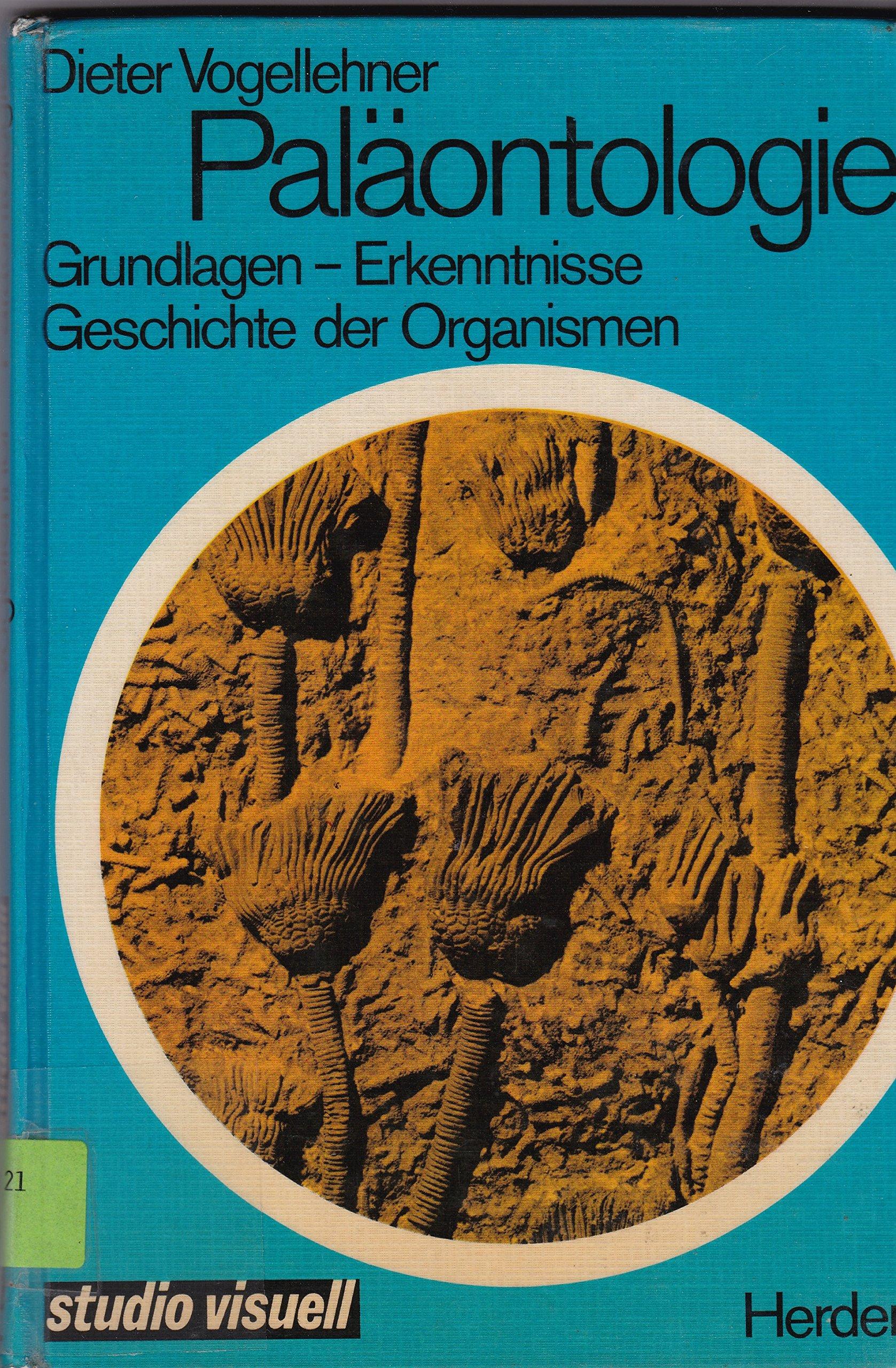Paläontologie. Grundlagen - Erkenntnisse - Geschichte der Organismen Gebundenes Buch – 1977 Dieter Vogellehner Freiburg Herder Verlag