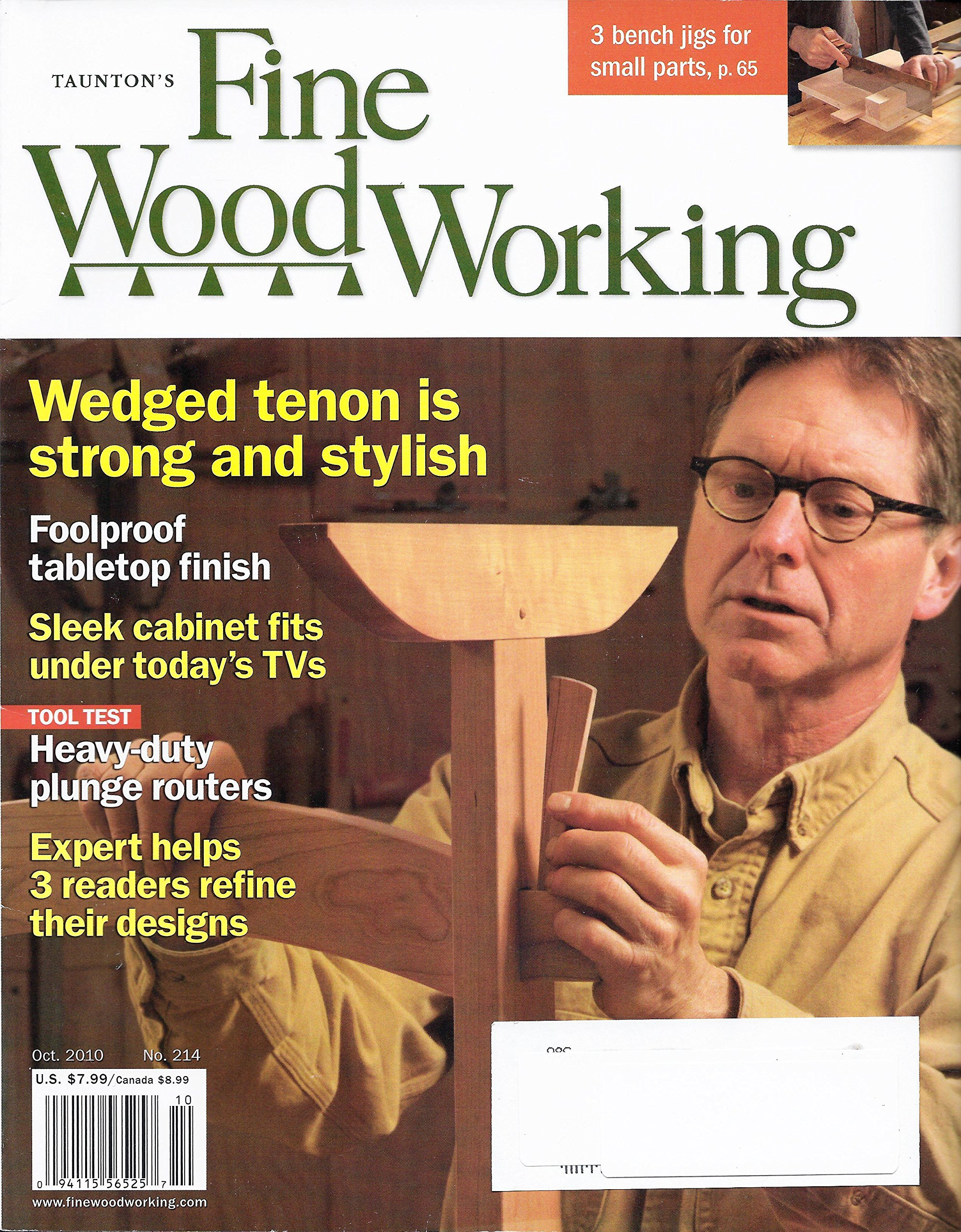 Taunton's Fine Woodworking (October 2010 - No. 214) - Wedged tenon is strong and stylish - Foolproof tabletop finish - Sleek cabinet fits under today's TVs - Tool Test: Heavy-duty plunge routers - Expert helps 3 readers refine their designs