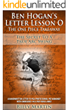 Ben Hogan's Letter Lesson O - The One Piece Handless Takeaway: How To Utilize The Correct Takeaway To Have A Pivot Driven Golf Swing - Hyperlinked DVD ... Movie (Ben Hogan's Letter Lessons Book 2)