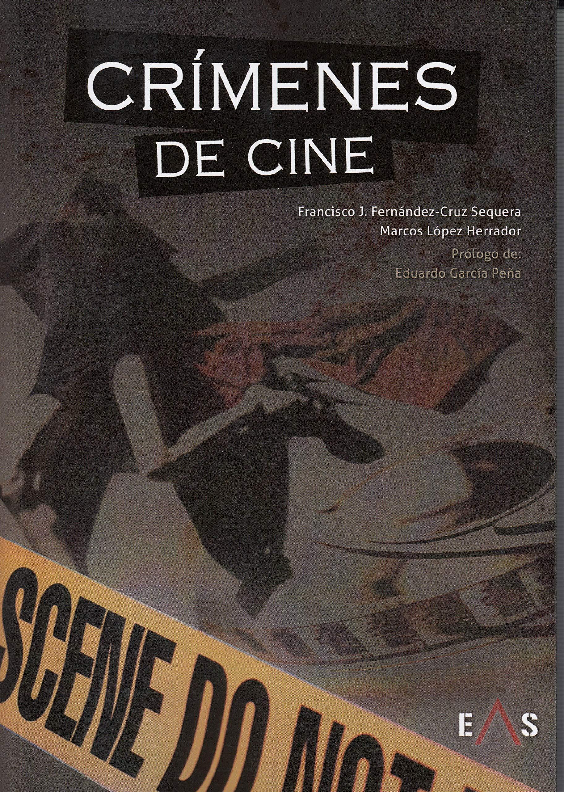 Crímenes de cine (Crónica Negra): Amazon.es: Fernández-Cruz Sequera, Francisco José, López Herrador, Marcos: Libros