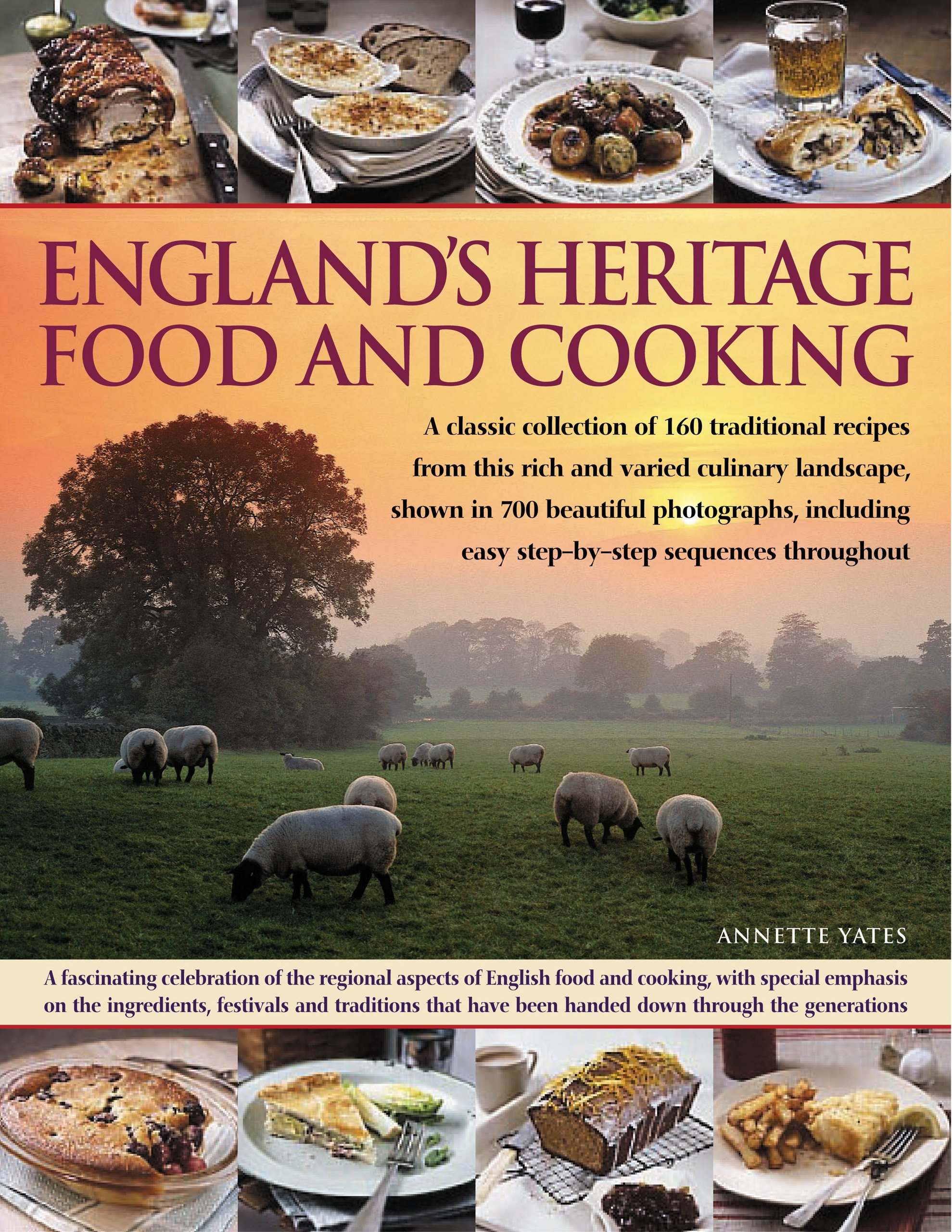 Englands heritage food and cooking a classic collection of 160 englands heritage food and cooking a classic collection of 160 traditional recipes from this rich and varied culinary landscape shown in 750 beautiful forumfinder Choice Image