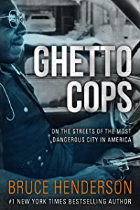 Ghetto Cops: On the Streets of the Most Dangerous City in America