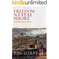 Freedom on the Fatal Shore: Australia's First Colony