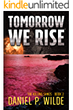 Tomorrow We Rise (The Killing Sands Book 2)