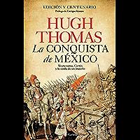 La conquista de México: Moctezuma, Cortés y la caída de un Imperio