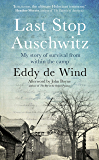 Last Stop Auschwitz: My story of survival from within the camp (English Edition)