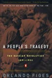 A People's Tragedy: The Russian Revolution:1891-1924