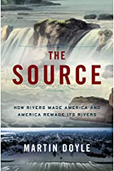 The Source: How Rivers Made America and America Remade Its Rivers Kindle Edition