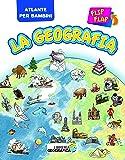 La geografia flip flap. Atlante per bambini. Ediz. a colori