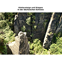 Klettersteige und Stiegen in der Sächsischen Schweiz (German Edition)