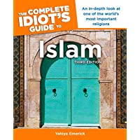 The Complete Idiot's Guide to Islam, 3rd Edition: An In-Depth Look at One of the World s Most Important Religions