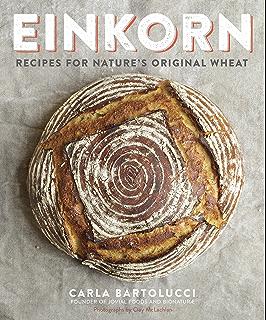 Einkorn: Recipes for Natures Original Wheat