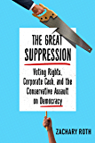The Great Suppression: Voting Rights, Corporate Cash, and the Conservative Assault on Democracy