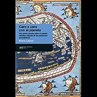 Cara a cara con el planeta: Una nueva mirada sobre el cambio climático alejada de las posiciones apocalípticas (Antropológicas)