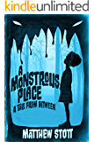 A Monstrous Place (A Tale From Between)
