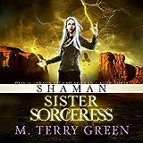 Shaman, Sister, Sorceress: An Urban Fantasy Thriller: Olivia Lawson Techno-Shaman, Book 3