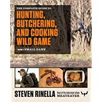 The Complete Guide to Hunting, Butchering, and Cooking Wild Game: Small Game and Fowl: 2