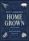 Homegrown: Cooking from My New England Roots