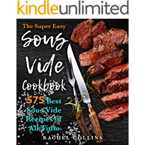 The Super Easy Sous Vide Cookbook: 575 Best Sous Vide Recipes of All Time (with Nutrition Facts and Everyday Recipes)