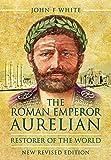 The Roman Emperor Aurelian: Restorer of the World