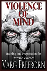 Violence of Mind: Training and Preparation for Extreme Violence Kindle Edition