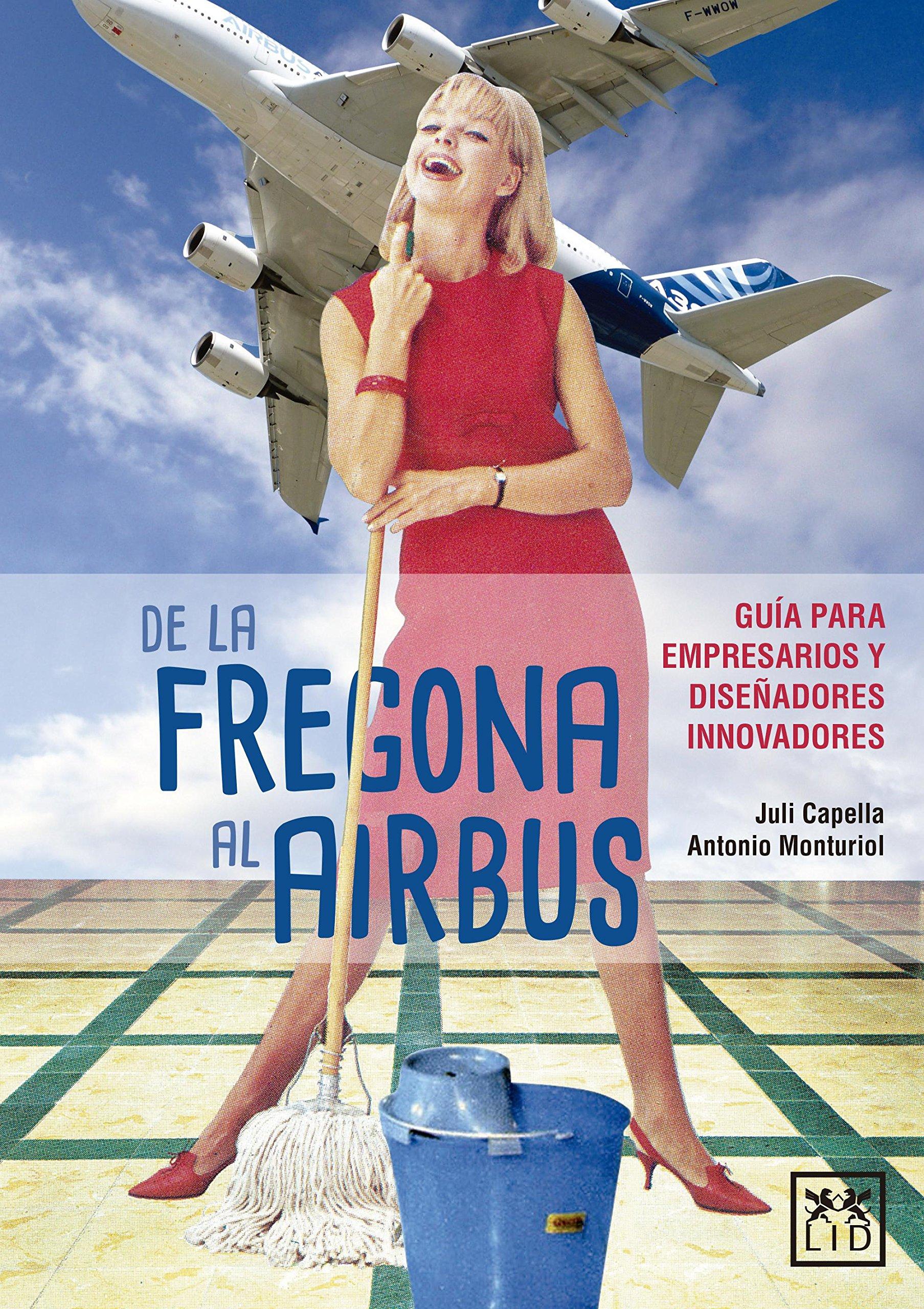 Download De la fregona al Airbus: Guía para empresarios y diseñadores innovadores (VIVA) (Spanish Edition) pdf