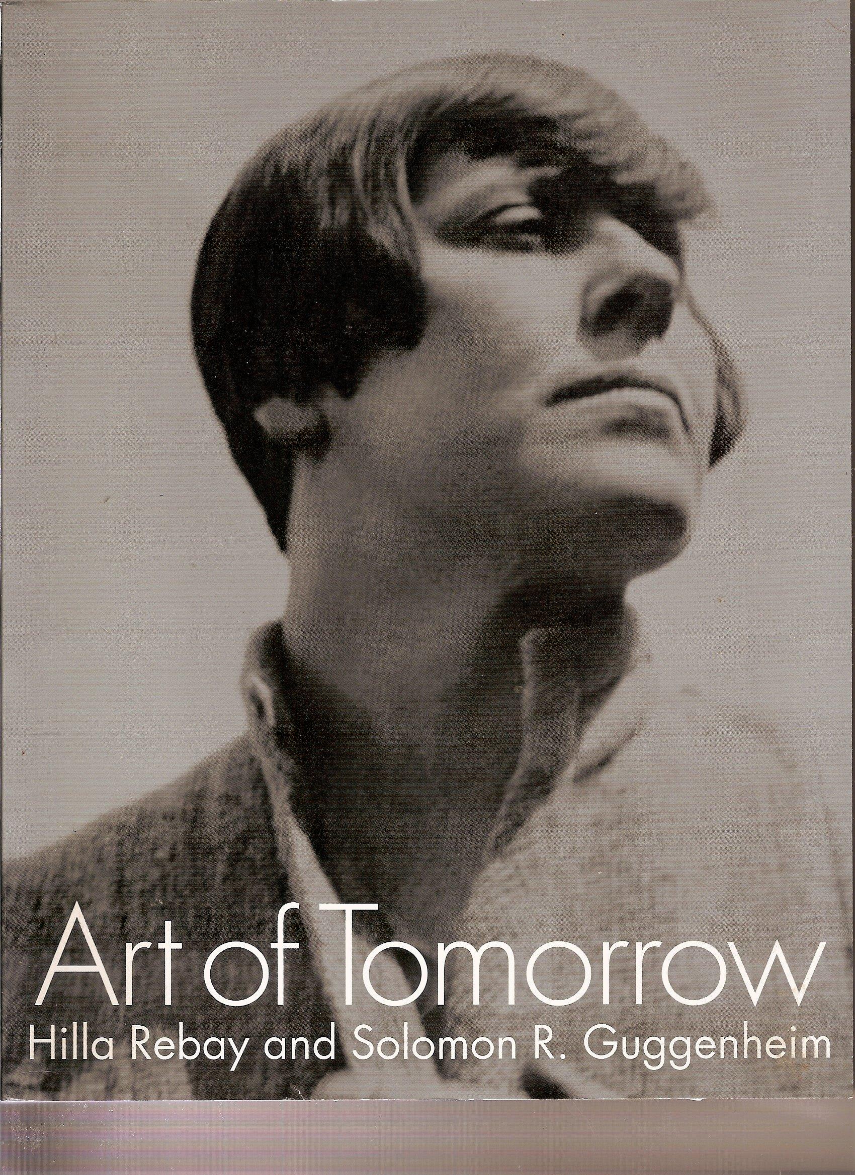 Art of Tomorrow: Hilla Rebay and Solomon R. Guggenheim PDF