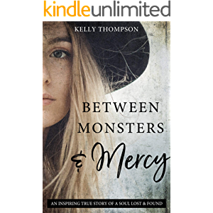 Between Monsters and Mercy: An Inspiring True Story of A Soul Lost & Found