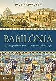 Babilônia. A Mesopotâmia e o Nascimento da Civilização