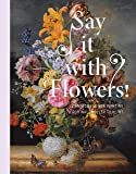 Say It with Flowers!: Viennese Flower Painting from Waldmuller to Klimt