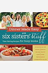Dinner Made Easy with Six Sisters' Stuff: Time-Saving Recipes for Busy Moms