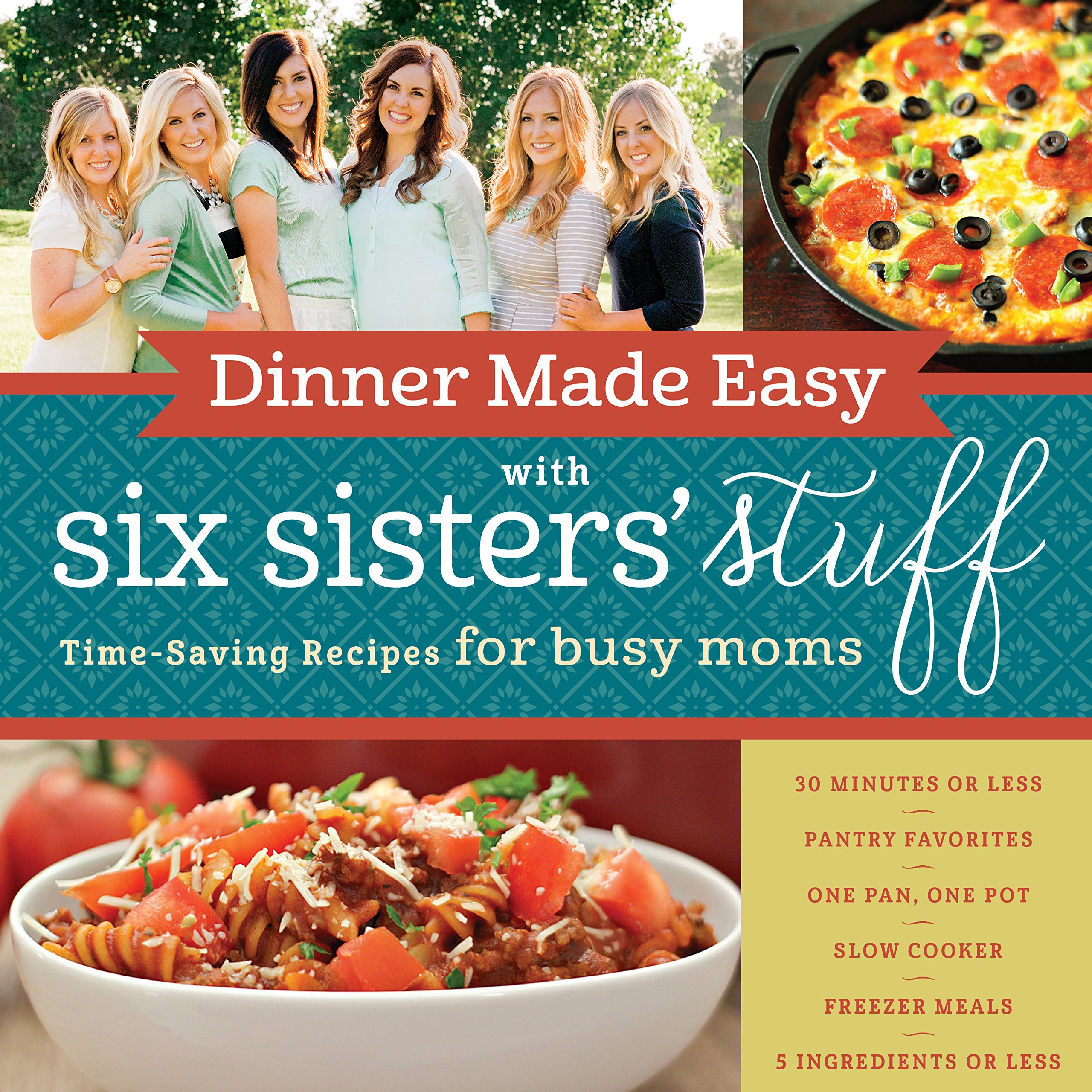 Dinner Made Easy with Six Sisters\' Stuff: Time-Saving Recipes for ...