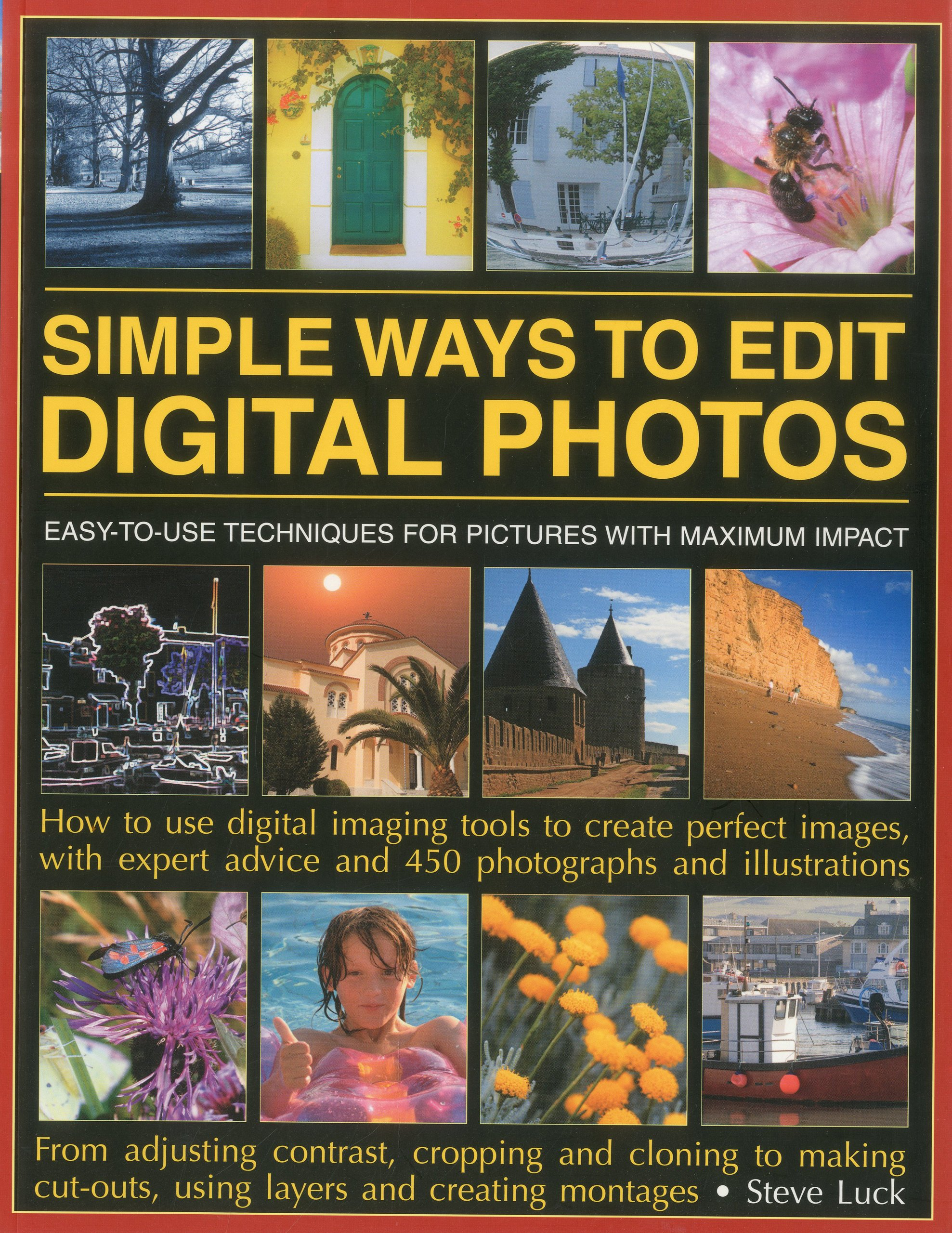 Simple Ways to Edit Digital Photos: Easy-to-use techniques for pictures with maximum impact: how to use digital imaging tools to create perfect ... advice and 450 photographs and illustrations