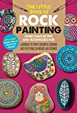 The Little Book of Rock Painting: More than 50 tips and techniques for learning to paint colorful designs and patterns…
