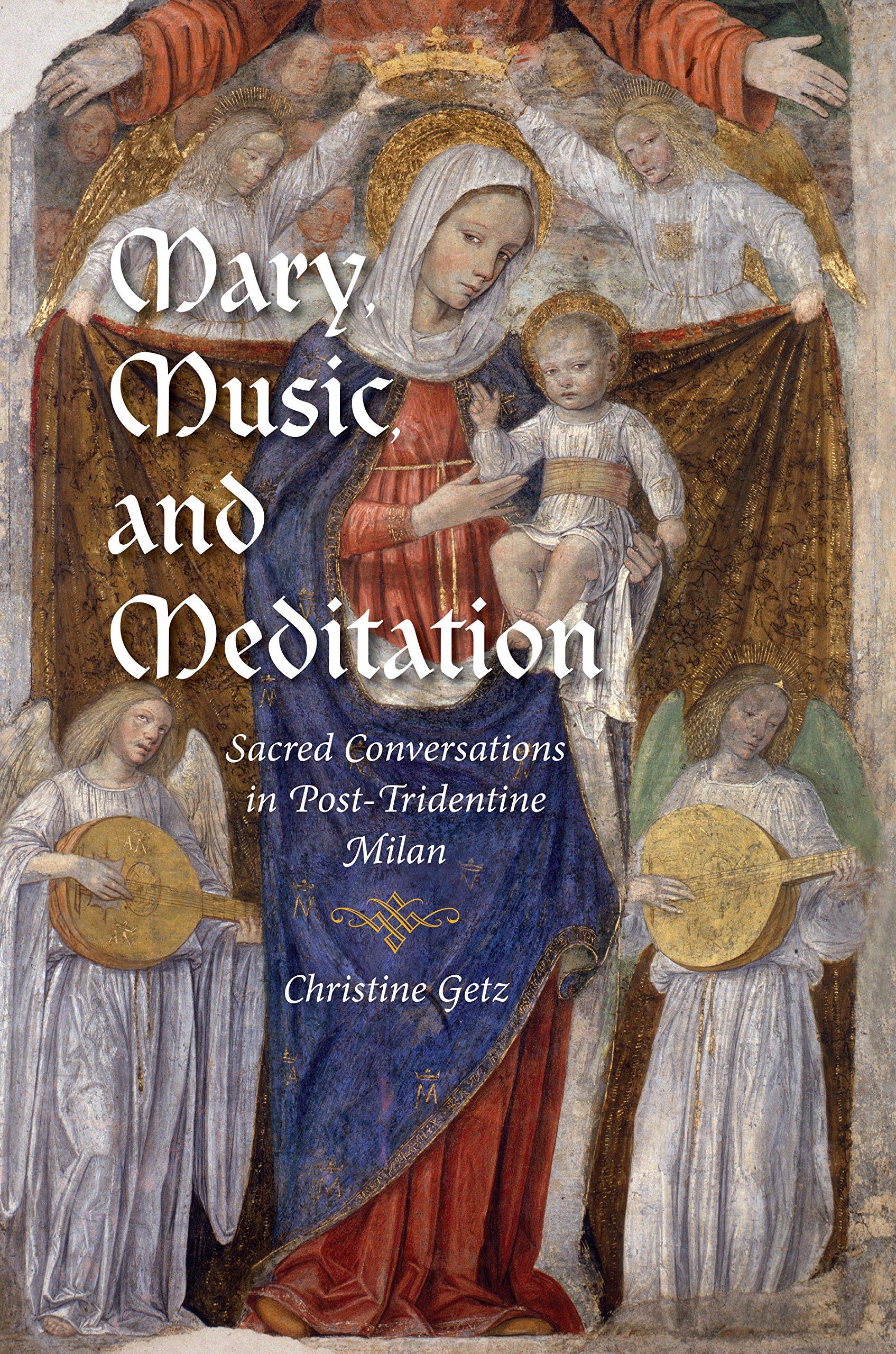 Mary, Music, and Meditation: Sacred Conversations in Post-Tridentine Milan (Inglese) Copertina rigida – 8 lug 2013 Christine Getz Indiana Univ Pr 0253007879 16th century