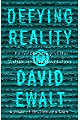 Defying Reality: The Inside Story of the Virtual Reality Revolution Kindle Edition