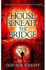 House Beneath the Bridge (A horror novel) Kindle Edition