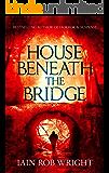 House Beneath the Bridge (A horror novel)