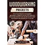 Woodworking Projects: 35 DIY Wood Projects for Beginners and Advance. A Complete Step-by-Step Guide with Indoor and Outdoor P