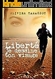 Liberté je dessine ton visage (French Edition)