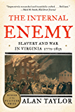 The Internal Enemy: Slavery and War in Virginia, 1772-1832: Slavery and War in Virginia, 1772–1832